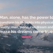 106284-Napoleon-Hill-Quote-Man-alone-has-the-power-to-transform-his.jpg